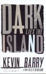 Dark Lies the Island Kevin Barry