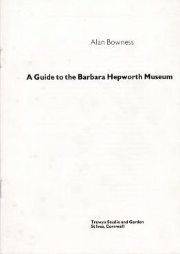 A Guide to the Barbara Hepworth Museum Alan Bowness