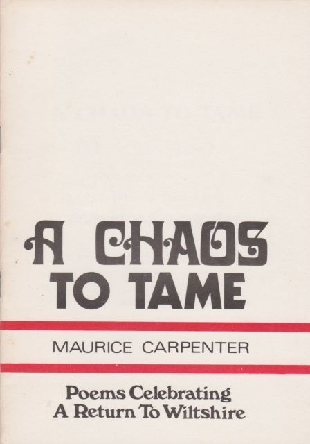 A Chaos to Tame - Poems Celebrating a Return to Wiltshire Maurice Carpenter