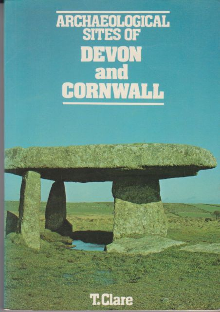 Archaeological Sites of Devon and Cornwall T Clare