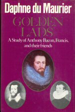 Golden Lads - A Study of Anthony, Bacon, Francis and their Friends Daphne du Maurier