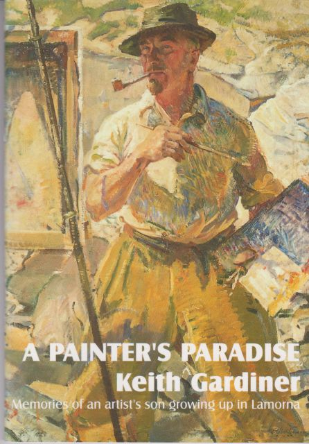A Painter's Paradise - Memories of an Artist's Son growing up in Lamorna Keith Gardiner