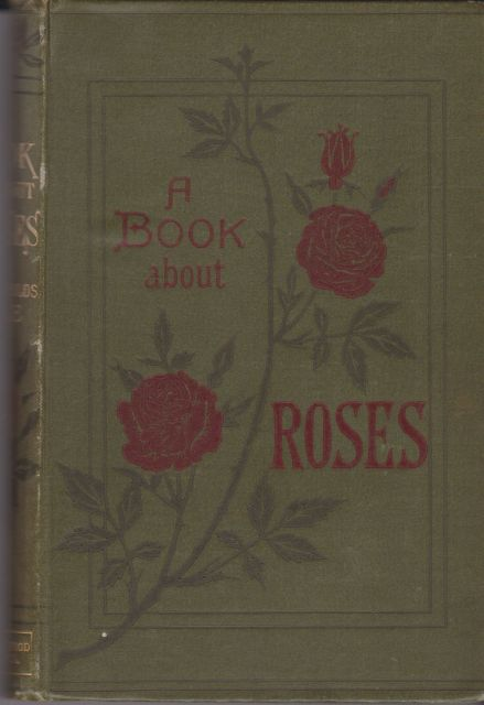 A Book About Roses - How to Grow and Show Them S Reynolds Hole