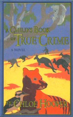 A Child's Book of True Crime  Chloe Hooper