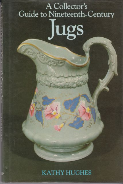 A Collector's Guide to Nineteenth Century Jugs Kathy Hughes