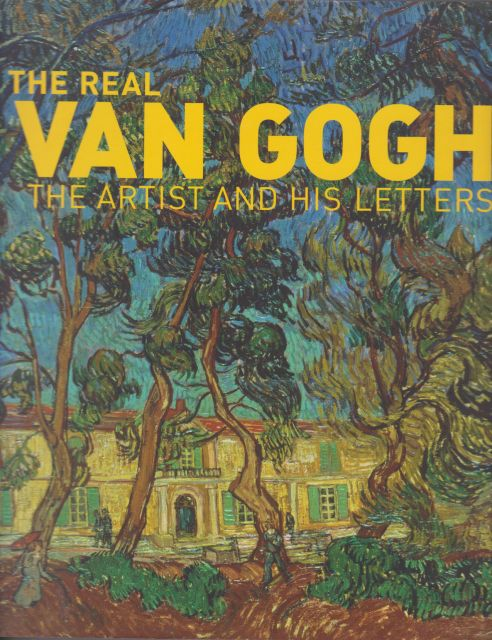 The Real Van Gogh - The  Artist and his Letters Ann Dumas (curates)