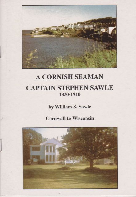 A  Cornish Seaman - Captain Stephen Sawle 1820-1910 From Cornwall to Wisconsin William Sawle