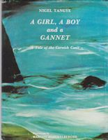 A Girl, A Boy and a Gannet: A Tale of the Cornish Coast Nigel Tangye