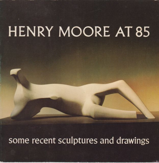 Henry Moore at 85 - Some Recent Sculptures and Drawings Alan Bowness (introduces)