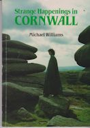 Strange Happenings in Cornwall Michael Williams